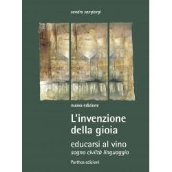 L'invenzione della gioia - Educarsi al vino, sogno, civiltà, linguaggio di Sandro Sangiorgi